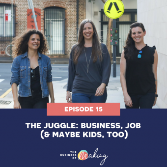 15: the juggle - business, job (& maybe kids too).