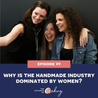 99: why do women dominate the handmade industry