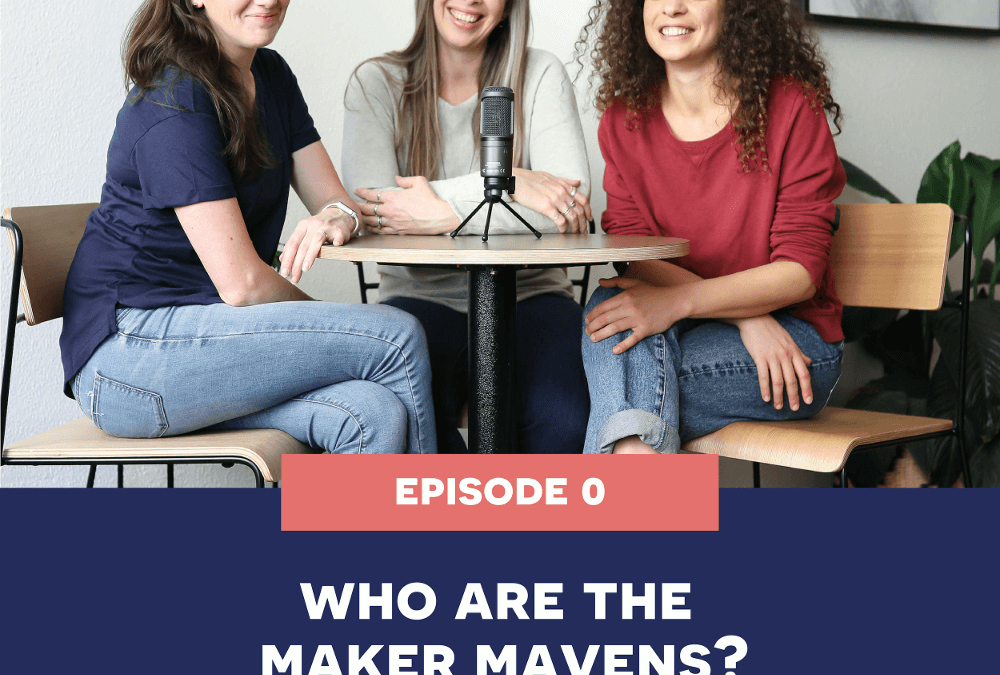 0: Who are the Maker Mavens?