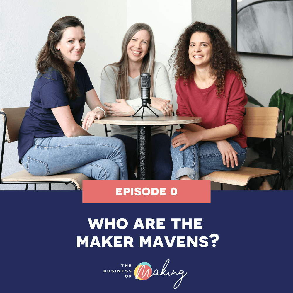 0: Who are the Maker Mavens? - The Business of Making | Podcast