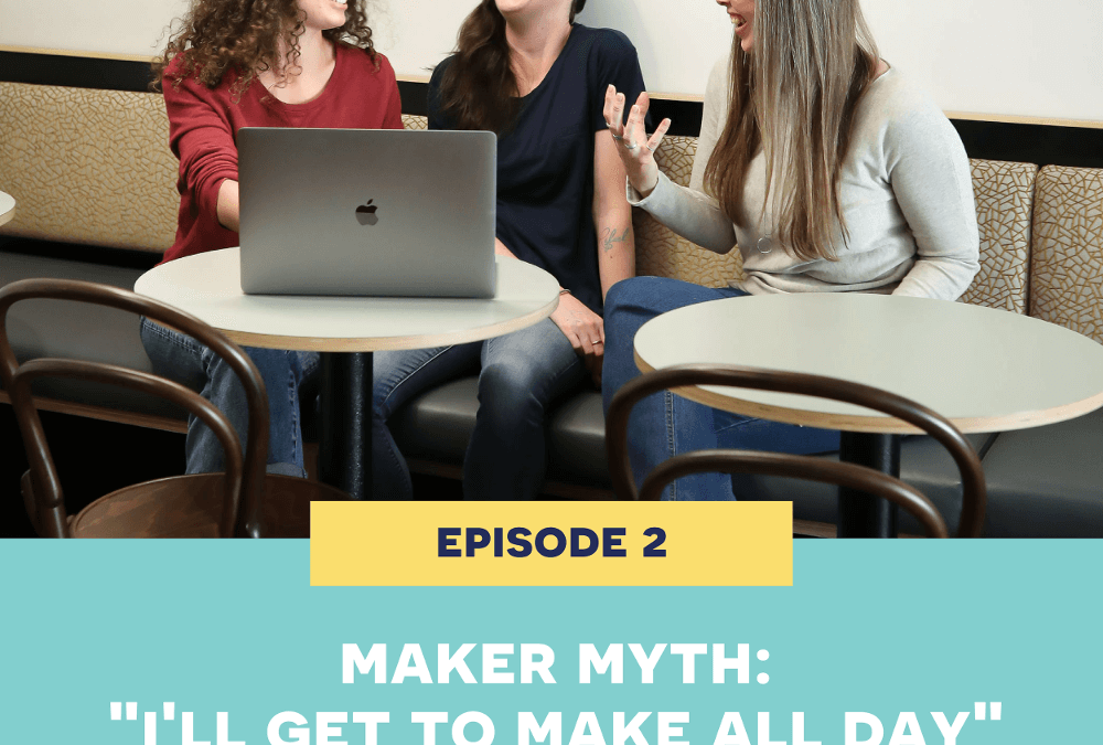 2: Maker Myth: 'I'll get to make all day!'