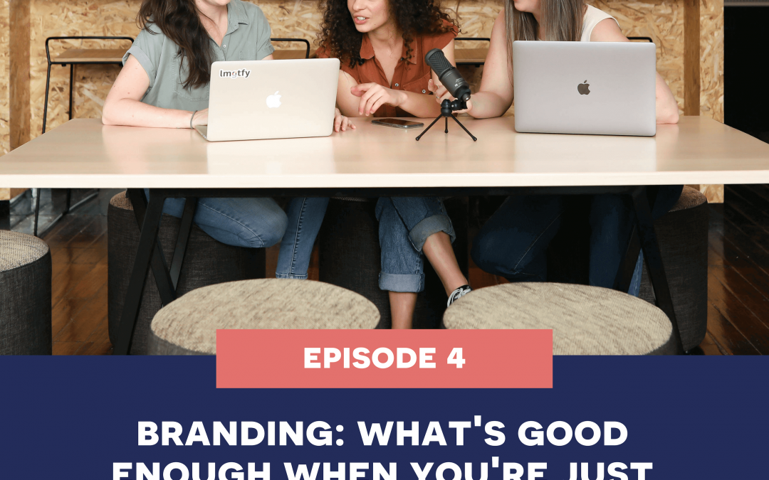 4: Branding – What's good enough when you're just getting started