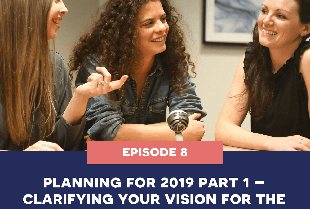 8: Planning for 2019 Part 1 – Clarifying your Vision for the Year