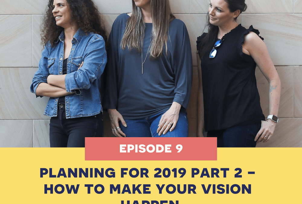 9: Planning for 2019 Part 2 – How to Make your Vision Happen