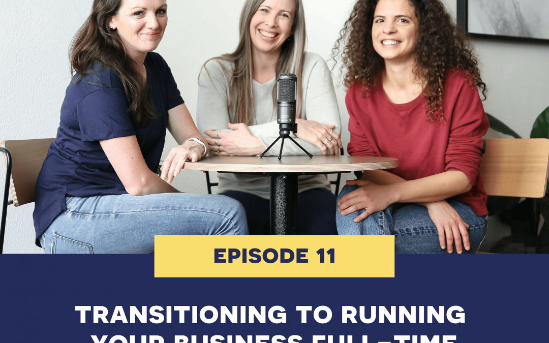 11: Transitioning to Running your Business Full-Time