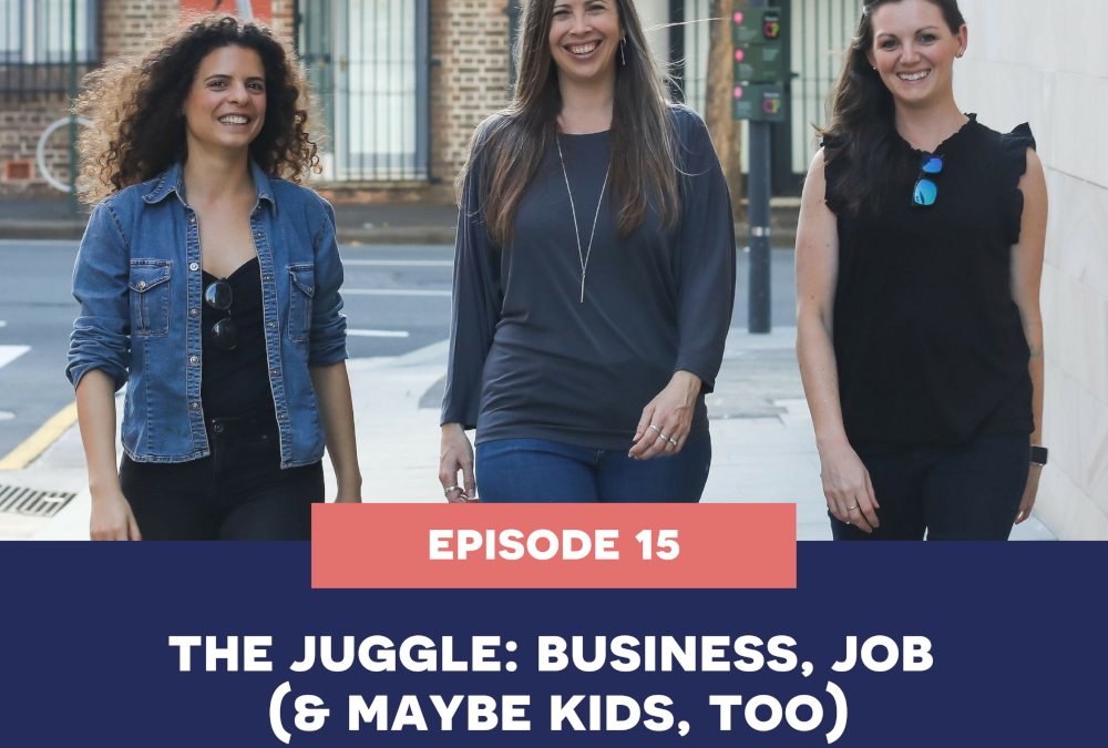 15: the juggle – business, job (& maybe kids too).
