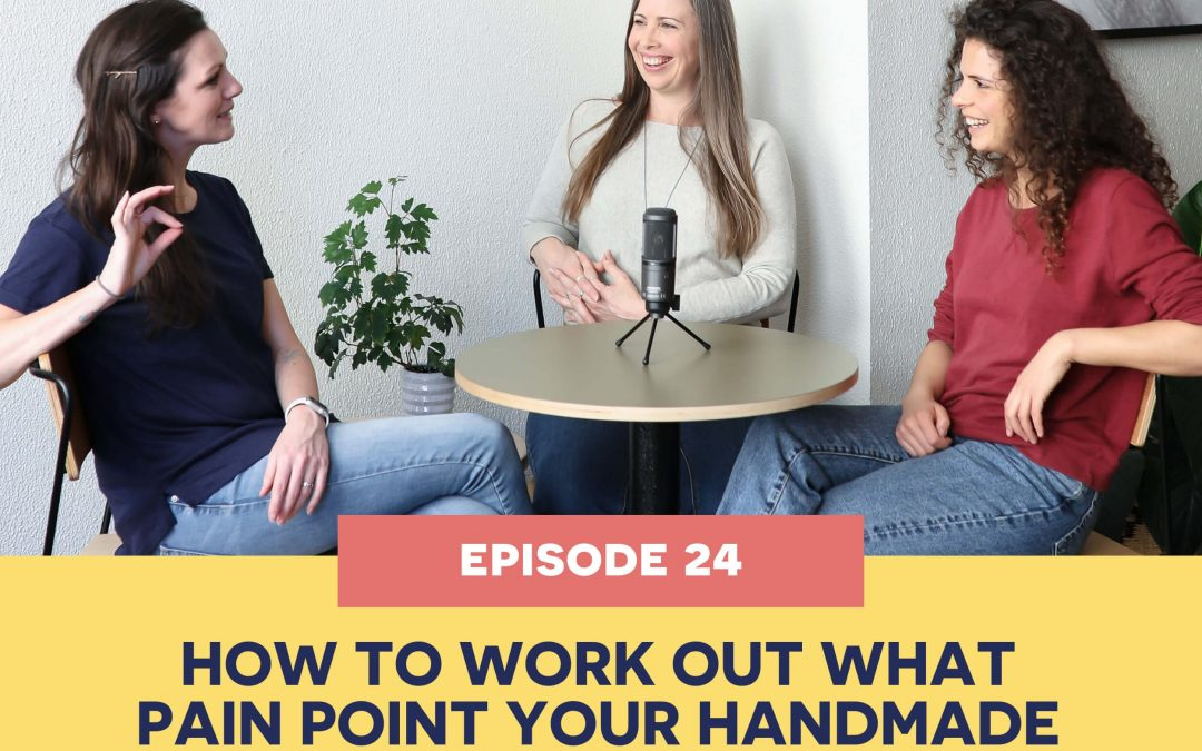 24: How to work out what pain point your handmade product solves