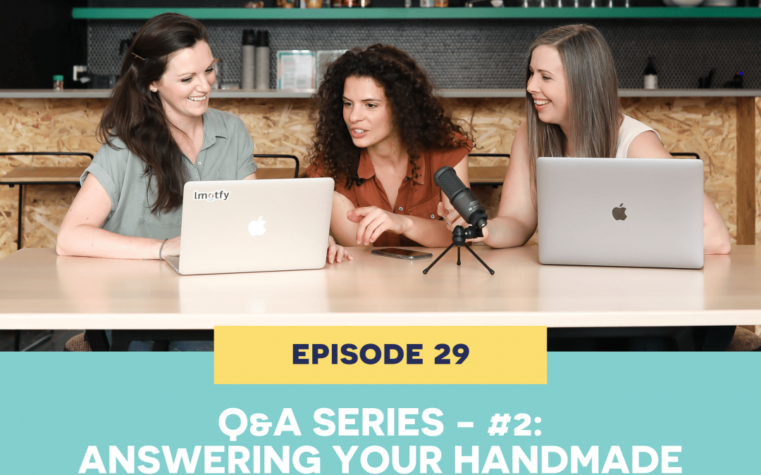 29: Q&A series 2 – answering your handmade business questions