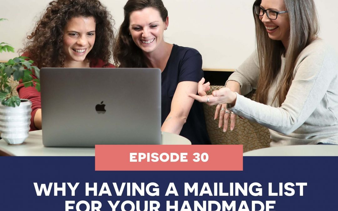 30: Why having a mailing list for your handmade business is vital