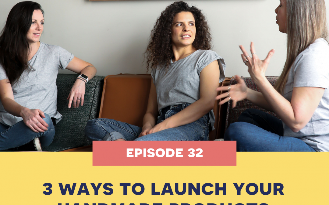 32: 3 different ways to launch your handmade products