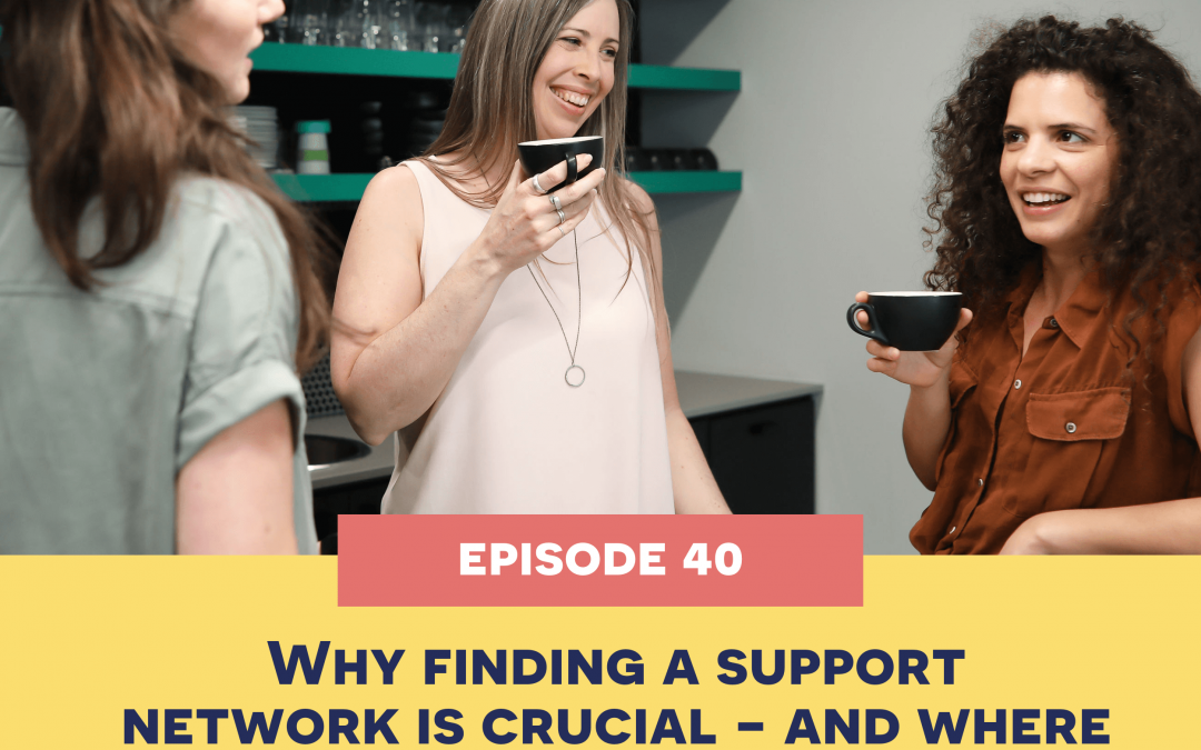 40: Why finding a support network is crucial – and where to find it.
