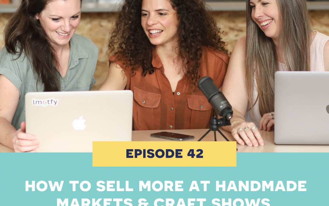 42: how to sell more at handmade markets & craft shows.