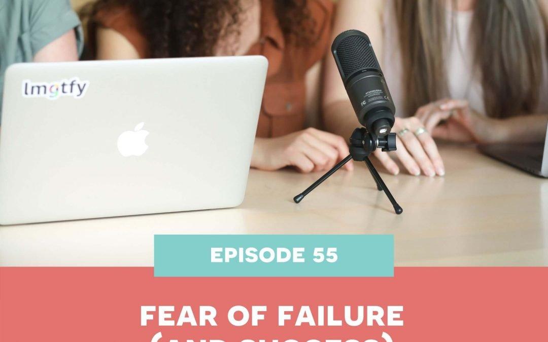 55: Fear of failure (and success)