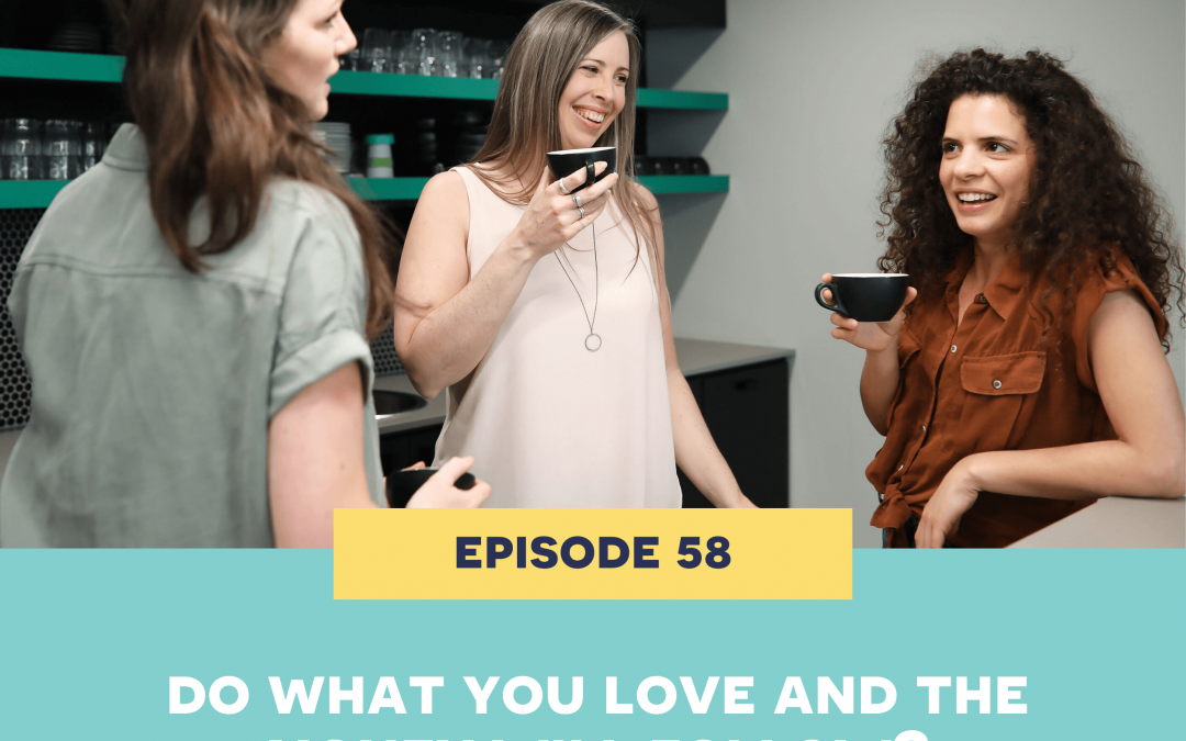 58: Do what you love and the money will follow?