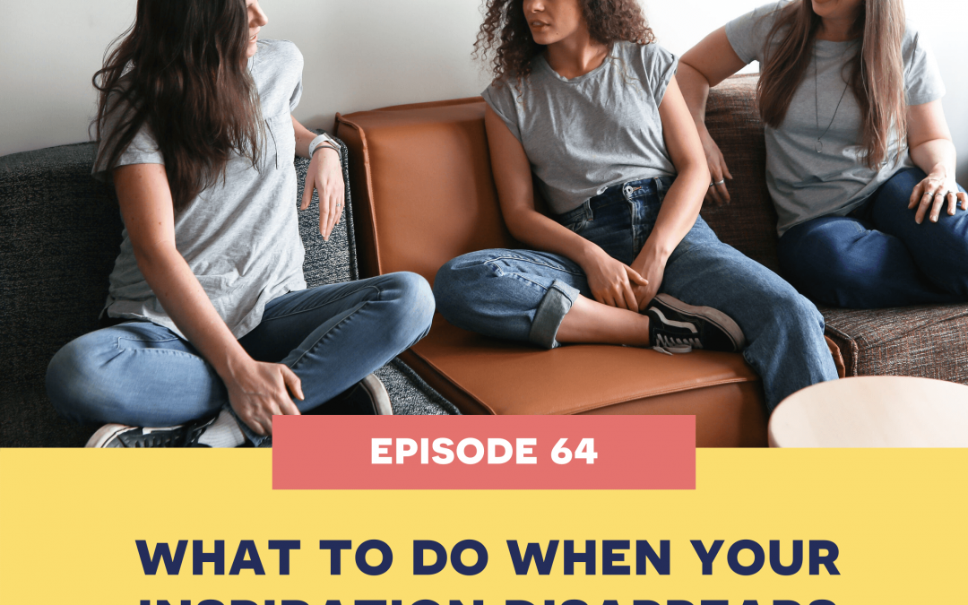64: What to do when your inspiration disappears