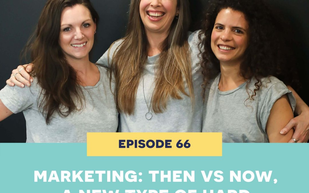 66: Marketing: Then VS Now, a new type of hard