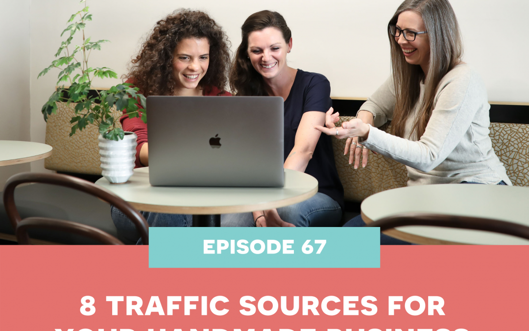 67: 8 traffic sources for your handmade business