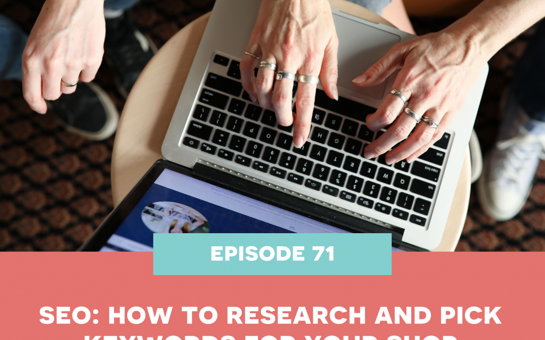 71: seo – how to research and pick keywords for your shop