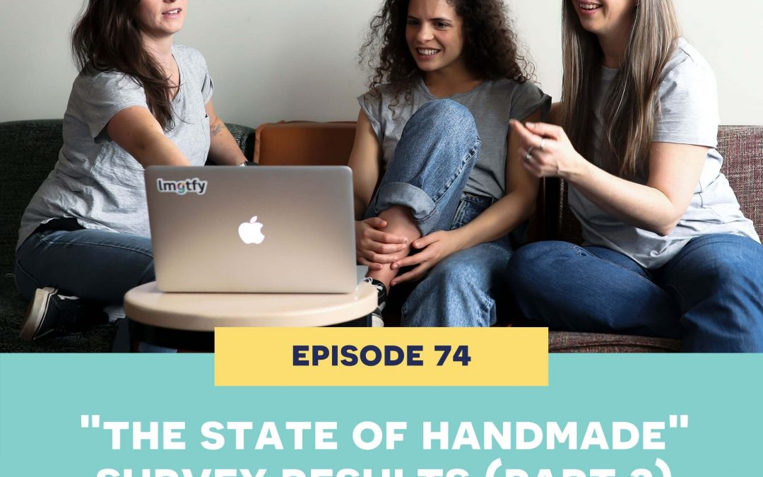 74: THE STATE OF HANDMADE SURVEY RESULTS PART 2