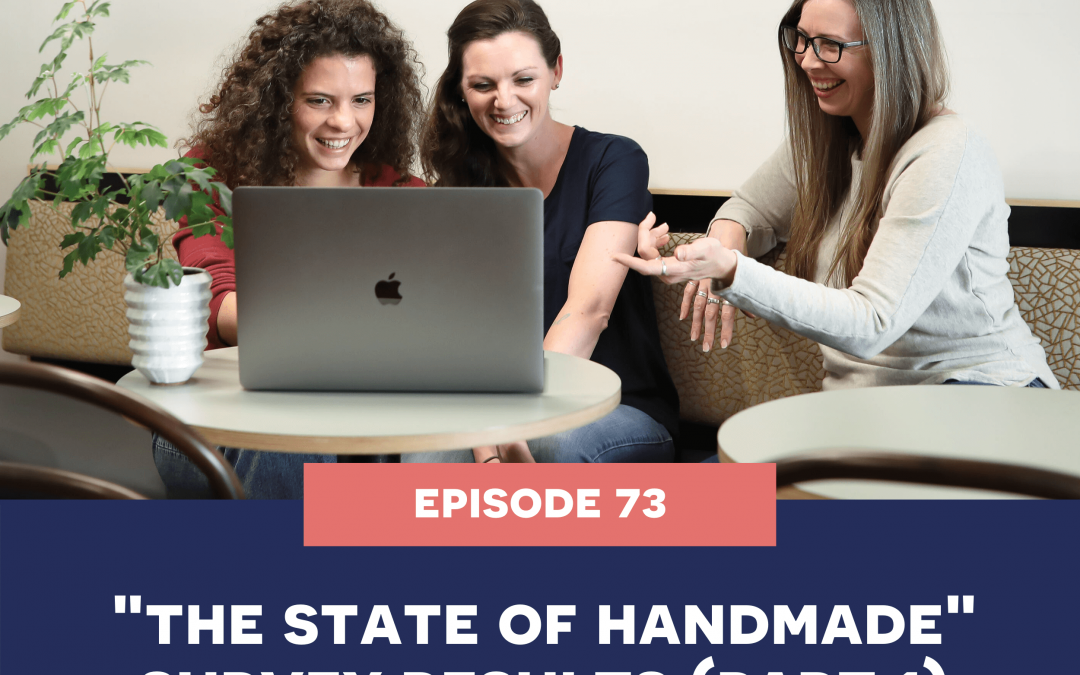 73: THE STATE OF HANDMADE SURVEY RESULTS PART 1