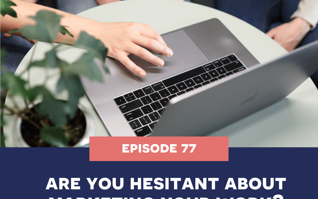 77: Are you hesitant about marketing your work?