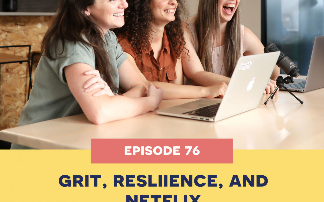 76: grit, resilience, and netflix