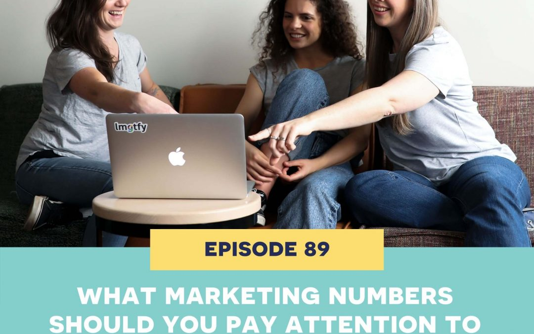 89: What marketing numbers should you pay attention to in your biz?