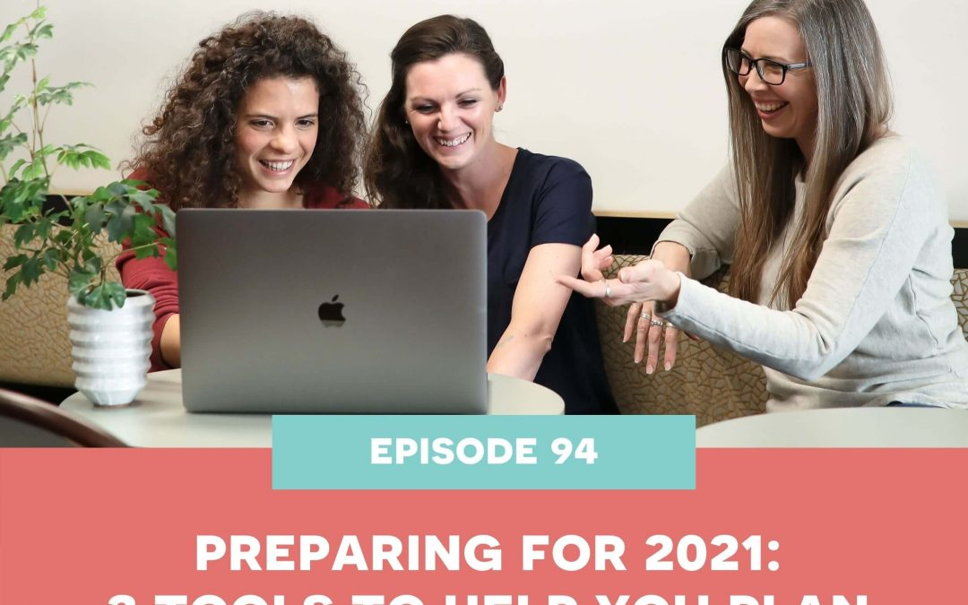 94: Preparing for 2021: 3 tools to help you plan