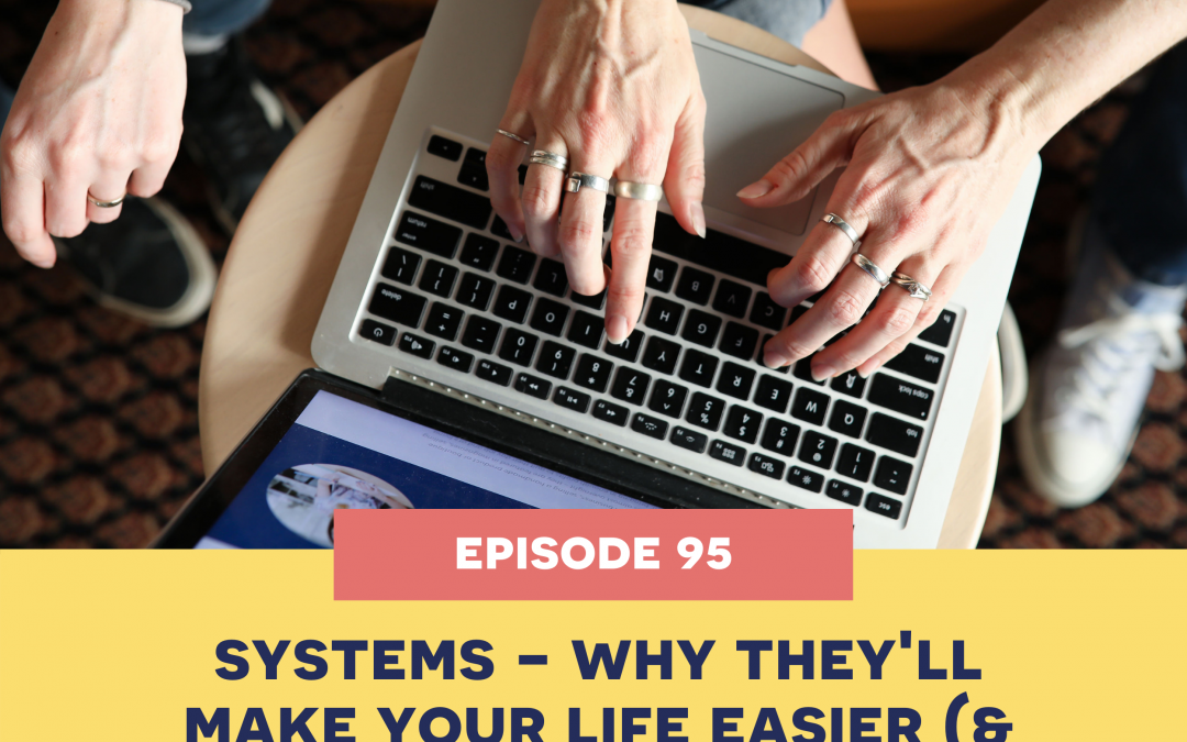 95: Systems – why they'll make your life easier (& some examples!)