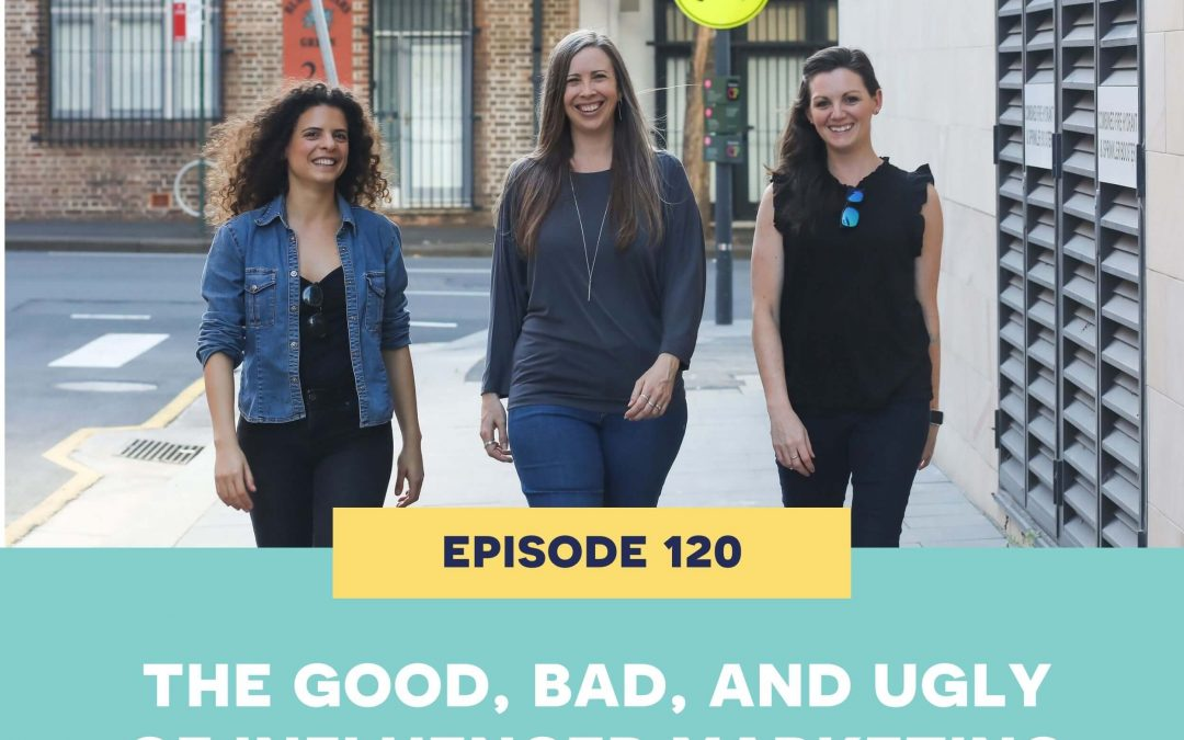 120: The Good, Bad, and Ugly of Influencer Marketing